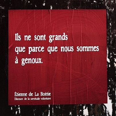 Phrase extraite du Discours de la servitude volontaire de La Boétie.